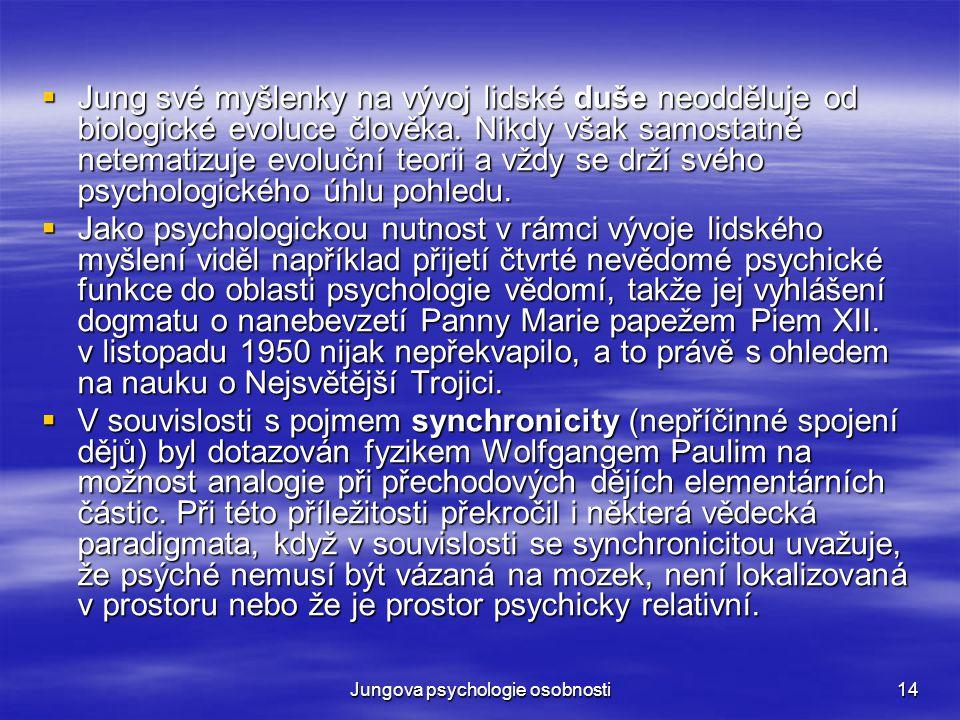 Jungova psychologie osobnosti14  Jung své myšlenky na vývoj lidské duše neodděluje od biologické evoluce člověka. Nikdy však samostatně netematizuje