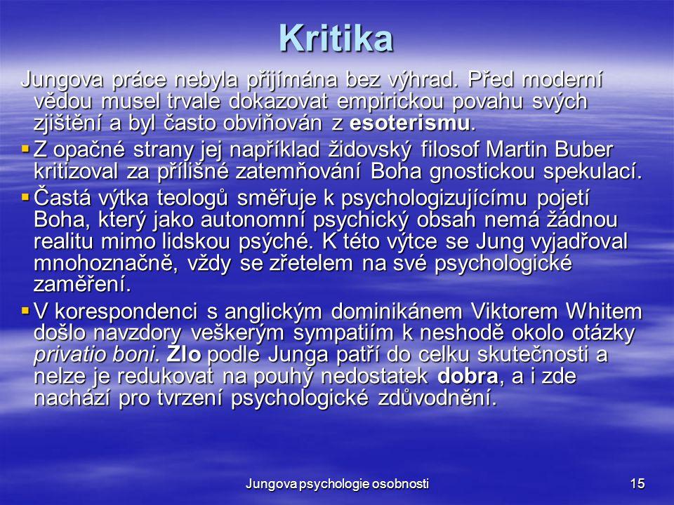 Jungova psychologie osobnosti15 Kritika Jungova práce nebyla přijímána bez výhrad. Před moderní vědou musel trvale dokazovat empirickou povahu svých z