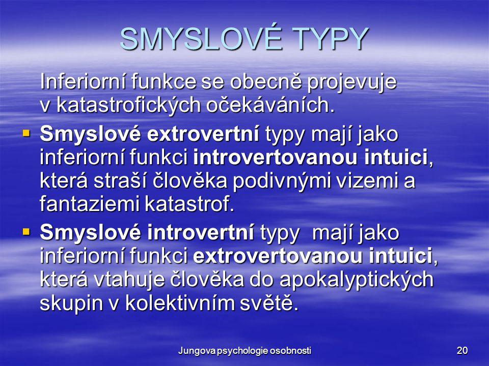 Jungova psychologie osobnosti20 SMYSLOVÉ TYPY Inferiorní funkce se obecně projevuje v katastrofických očekáváních.  Smyslové extrovertní typy mají ja