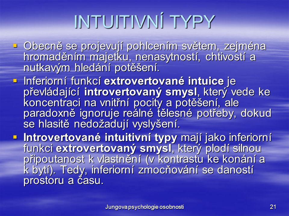 Jungova psychologie osobnosti21 INTUITIVNÍ TYPY  Obecně se projevují pohlcením světem, zejména hromaděním majetku, nenasytností, chtivostí a nutkavým