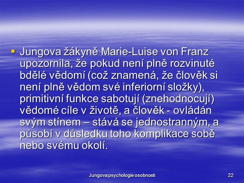 Jungova psychologie osobnosti22  Jungova žákyně Marie-Luise von Franz upozornila, že pokud není plně rozvinuté bdělé vědomí (což znamená, že člověk s