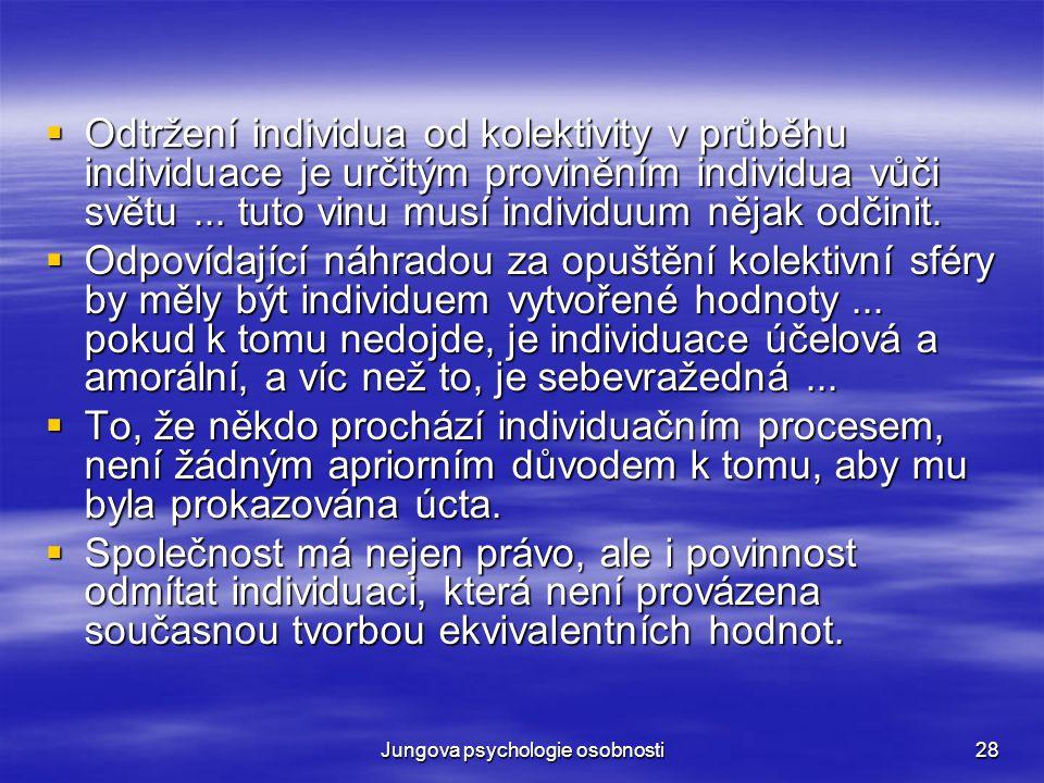 Jungova psychologie osobnosti28  Odtržení individua od kolektivity v průběhu individuace je určitým proviněním individua vůči světu... tuto vinu musí