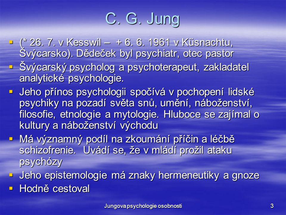 Jungova psychologie osobnosti3 C. G. Jung  (* 26. 7. v Kesswil – + 6. 6. 1961 v Küsnachtu, Švýcarsko). Dědeček byl psychiatr, otec pastor  Švýcarský