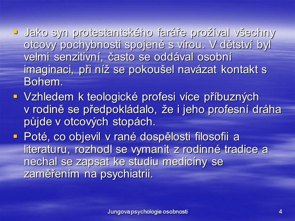 Jungova psychologie osobnosti4  Jako syn protestantského faráře prožíval všechny otcovy pochybnosti spojené s vírou. V dětství byl velmi senzitivní,