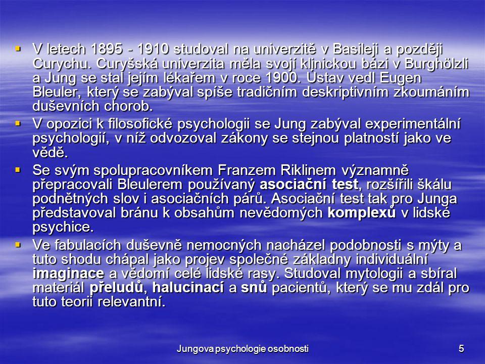 Jungova psychologie osobnosti5  V letech 1895 - 1910 studoval na univerzitě v Basileji a později Curychu. Curyšská univerzita měla svojí klinickou bá