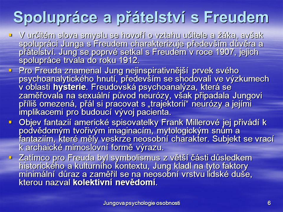 Jungova psychologie osobnosti6 Spolupráce a přátelství s Freudem  V určitém slova smyslu se hovoří o vztahu učitele a žáka, avšak spolupráci Junga s