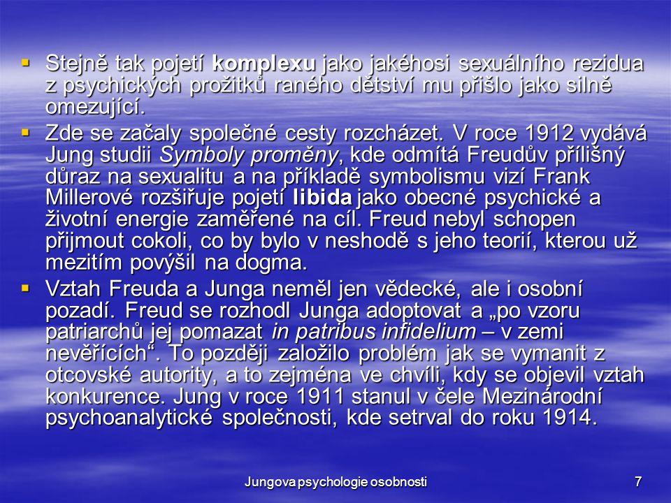 Jungova psychologie osobnosti7  Stejně tak pojetí komplexu jako jakéhosi sexuálního rezidua z psychických prožitků raného dětství mu přišlo jako siln