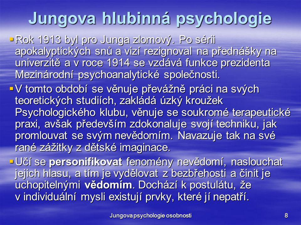 Jungova psychologie osobnosti9 Vědomí a nevědomí  Jung se snažil zachytit a popsat nějakou praktickou metodiku, jak se člověk může vypořádat se svým nevědomím.