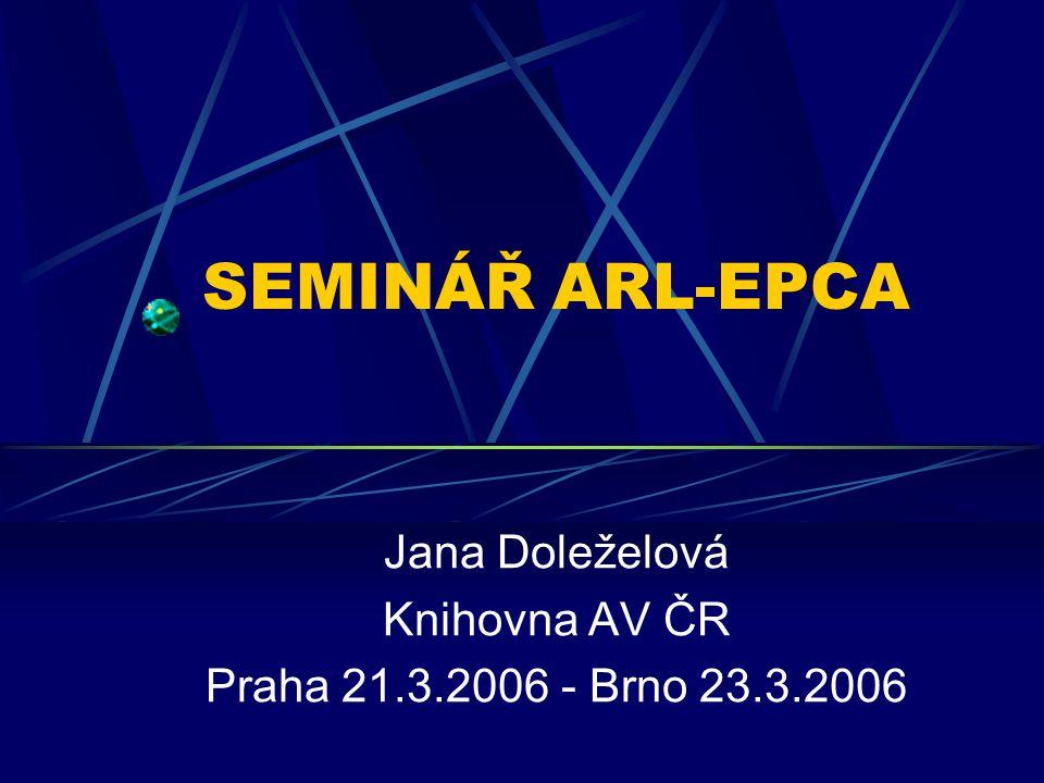 SEMINÁŘ ARL-EPCA Jana Doleželová Knihovna AV ČR Praha 21.3.2006 - Brno 23.3.2006