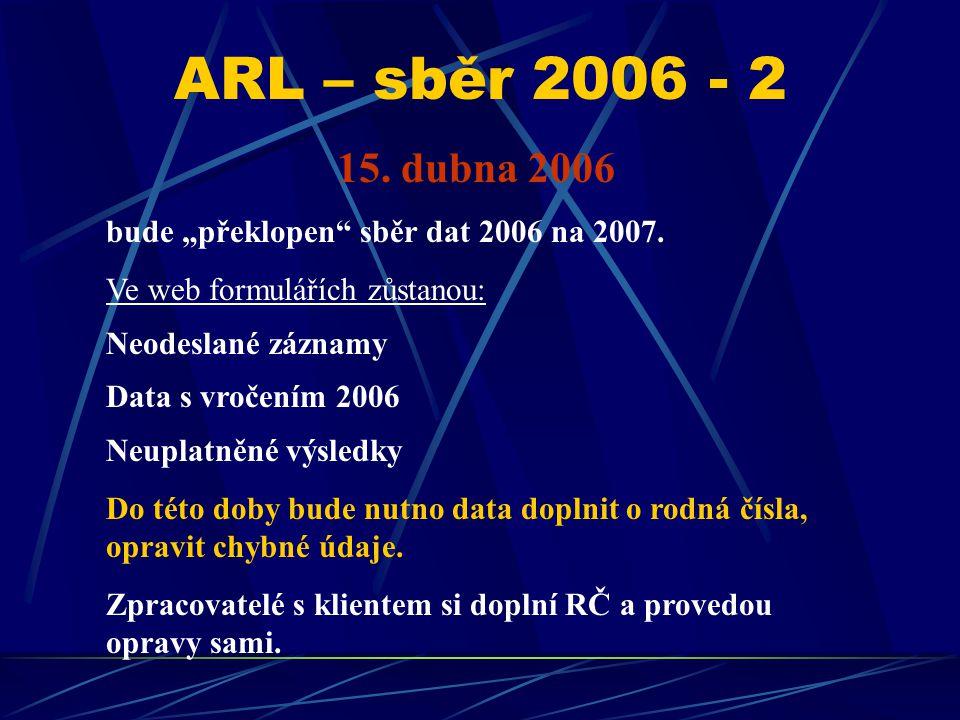 """ARL – sběr 2006 - 2 15. dubna 2006 bude """"překlopen sběr dat 2006 na 2007."""