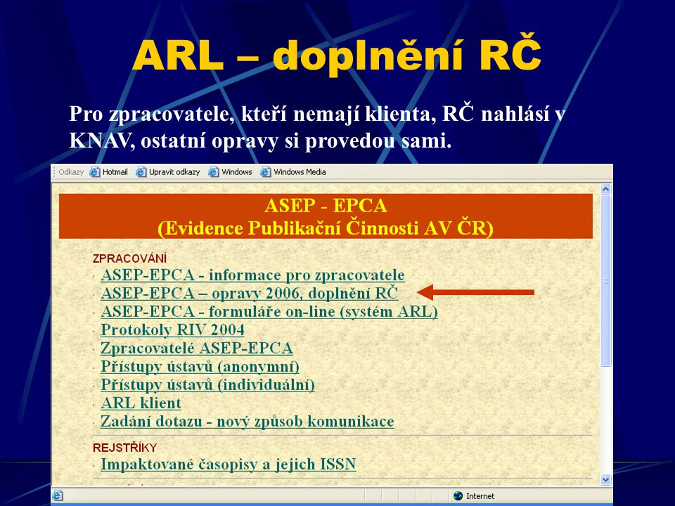 ARL – doplnění RČ Pro zpracovatele, kteří nemají klienta, RČ nahlásí v KNAV, ostatní opravy si provedou sami.