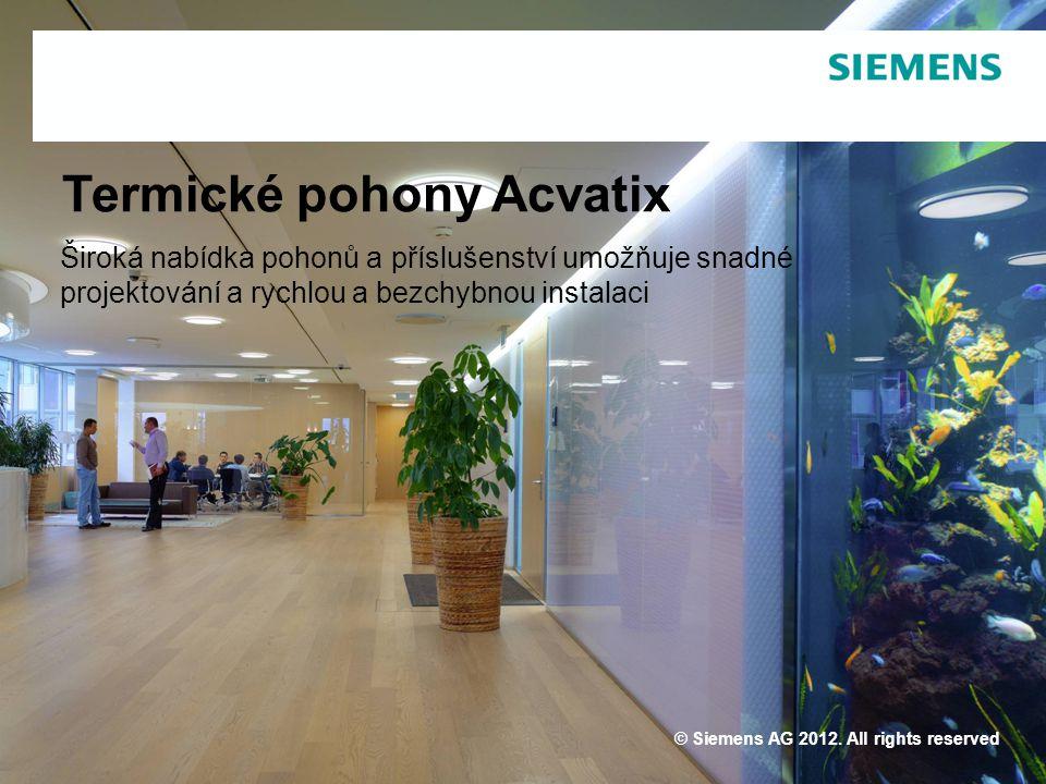 © Siemens AG 2012. All rights reserved Termické pohony Acvatix Široká nabídka pohonů a příslušenství umožňuje snadné projektování a rychlou a bezchybn