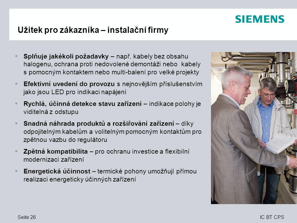 IC BT CPS Seite 26 Užitek pro zákazníka – instalační firmy  Splňuje jakékoli požadavky – např. kabely bez obsahu halogenu, ochrana proti nedovolené d