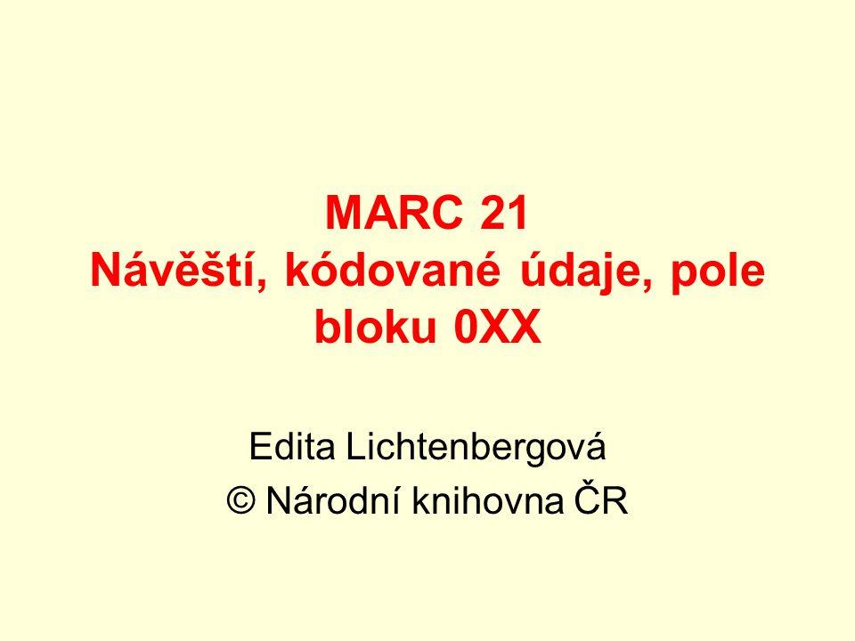 MARC 21 Návěští, kódované údaje, pole bloku 0XX Edita Lichtenbergová © Národní knihovna ČR