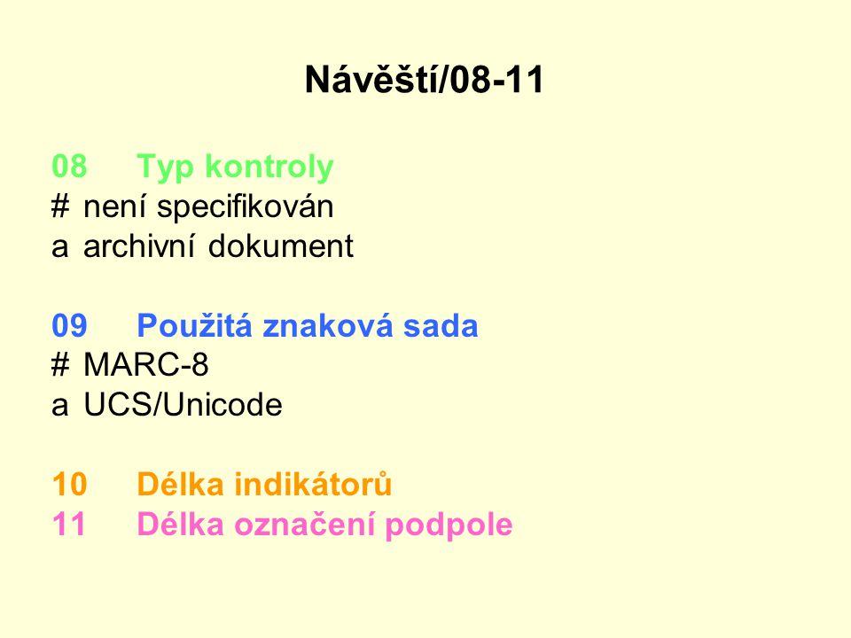 Návěští/08-11 08 Typ kontroly #není specifikován aarchivní dokument 09 Použitá znaková sada #MARC-8 aUCS/Unicode 10Délka indikátorů 11Délka označení p