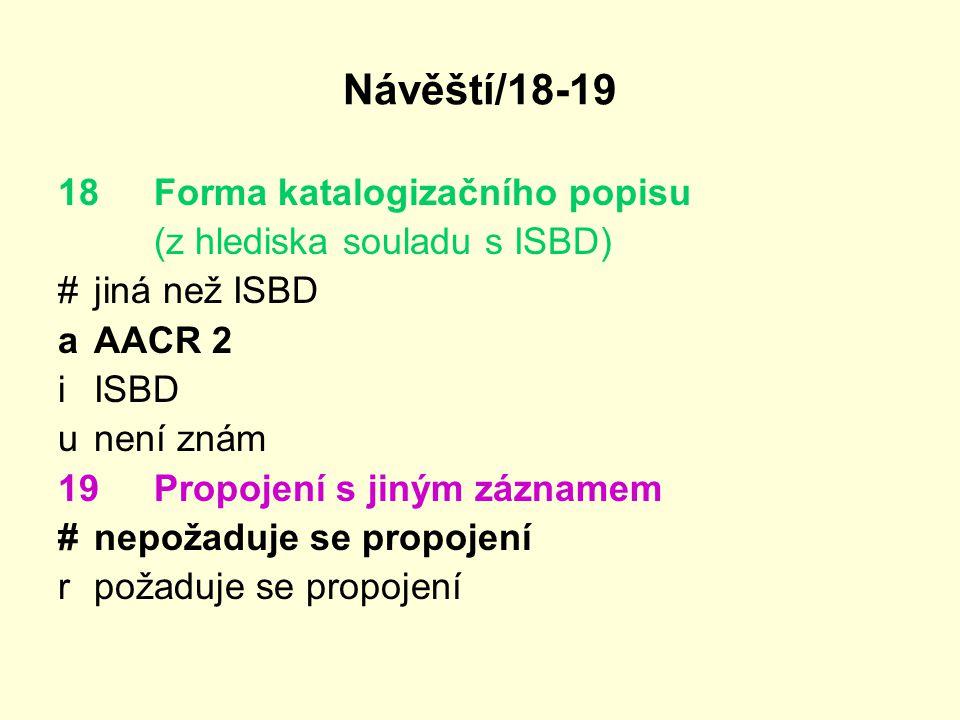 Návěští/18-19 18 Forma katalogizačního popisu (z hlediska souladu s ISBD) #jiná než ISBD aAACR 2 iISBD unení znám 19 Propojení s jiným záznamem #nepož