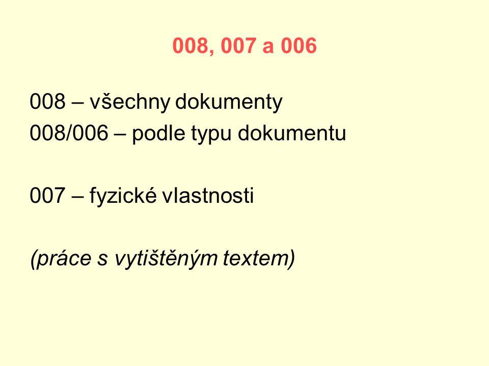 008, 007 a 006 008 – všechny dokumenty 008/006 – podle typu dokumentu 007 – fyzické vlastnosti (práce s vytištěným textem)