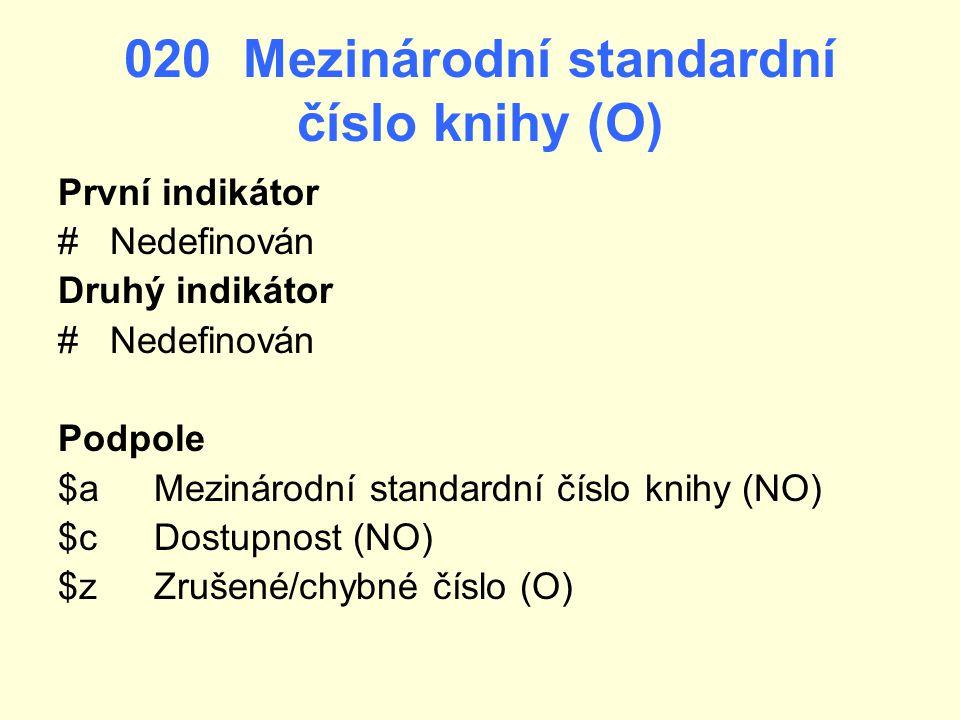 020 Mezinárodní standardní číslo knihy (O) První indikátor # Nedefinován Druhý indikátor # Nedefinován Podpole $aMezinárodní standardní číslo knihy (N
