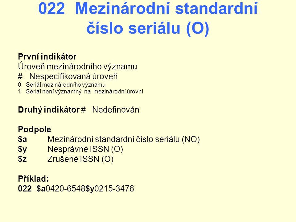 022 Mezinárodní standardní číslo seriálu (O) První indikátor Úroveň mezinárodního významu # Nespecifikovaná úroveň 0 Seriál mezinárodního významu 1 Se