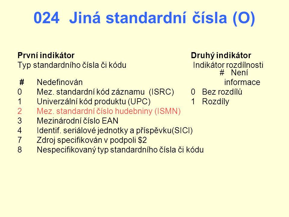 024 Jiná standardní čísla (O) První indikátorDruhý indikátor Typ standardního čísla či kódu Indikátor rozdílnosti # Není # Nedefinován informace 0Mez.