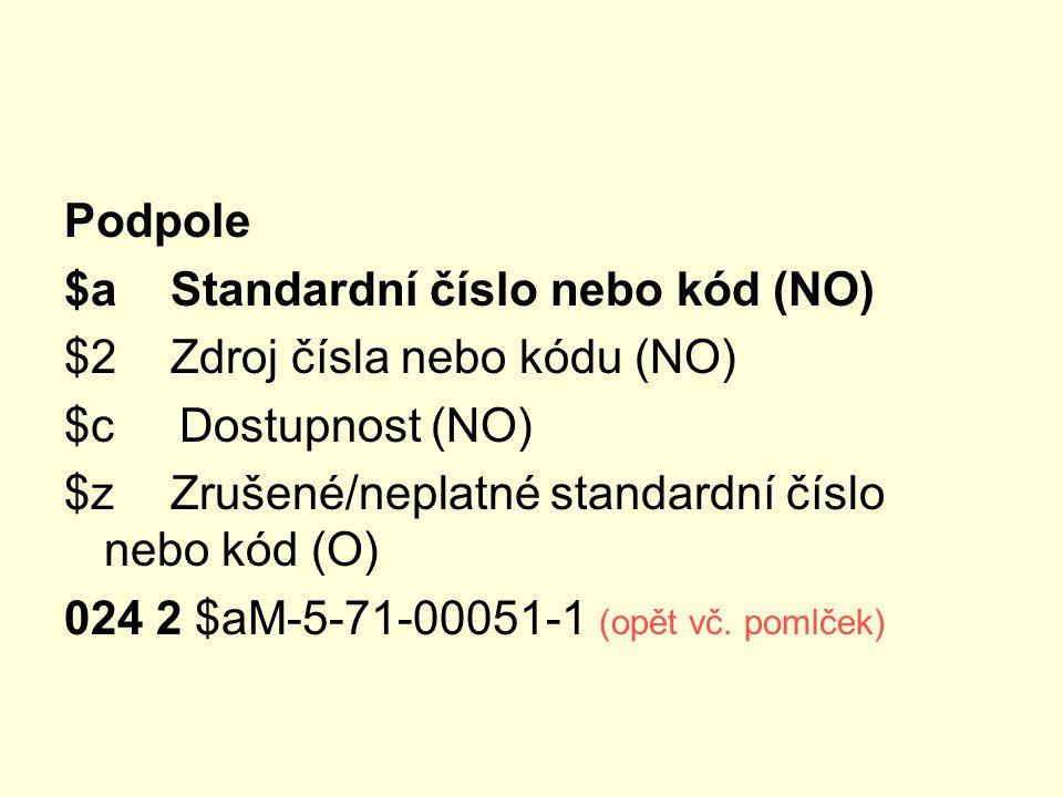 Podpole $a Standardní číslo nebo kód (NO) $2 Zdroj čísla nebo kódu (NO) $c Dostupnost (NO) $z Zrušené/neplatné standardní číslo nebo kód (O) 024 2 $aM
