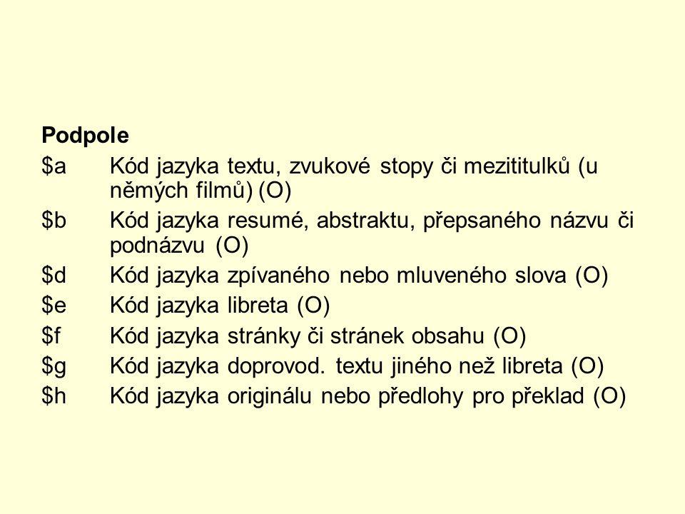 Podpole $aKód jazyka textu, zvukové stopy či mezititulků (u němých filmů) (O) $b Kód jazyka resumé, abstraktu, přepsaného názvu či podnázvu (O) $d Kód