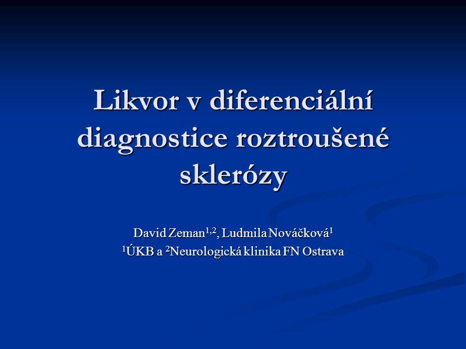 Likvor v diferenciální diagnostice roztroušené sklerózy David Zeman 1,2, Ludmila Nováčková 1 1 ÚKB a 2 Neurologická klinika FN Ostrava