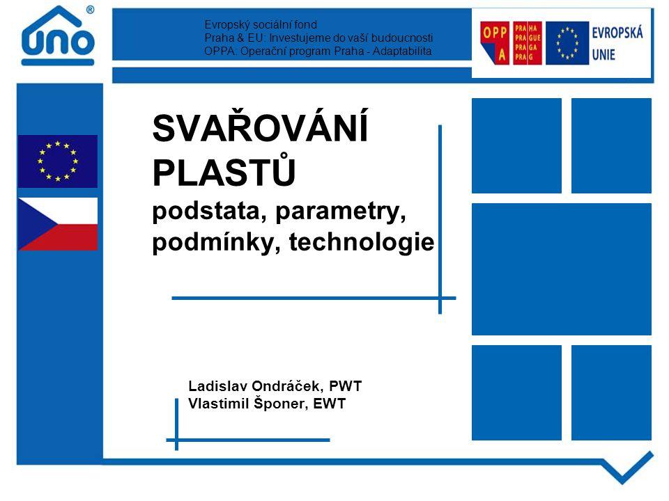 Svařování plastů Podstata svařování Termoplasty: PE, PP, PB, PVC, PVDF, ABS, PA lze svařovat Reaktoplasty: PF, UF, UP - nelze svařovat Elastomery: SBR, CR, NBR - nelze svařovat Termoplastické elastomery: EPM, EPDM některé lze svařovat