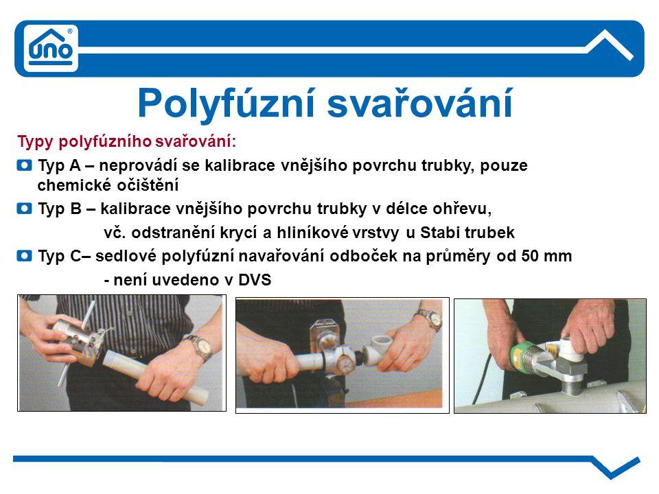 Polyfúzní svařování Typy polyfúzního svařování: Typ A – neprovádí se kalibrace vnějšího povrchu trubky, pouze chemické očištění Typ B – kalibrace vněj