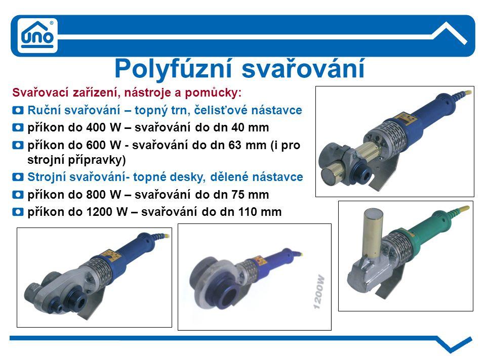 Polyfúzní svařování Svařovací zařízení, nástroje a pomůcky: Ruční svařování – topný trn, čelisťové nástavce příkon do 400 W – svařování do dn 40 mm př