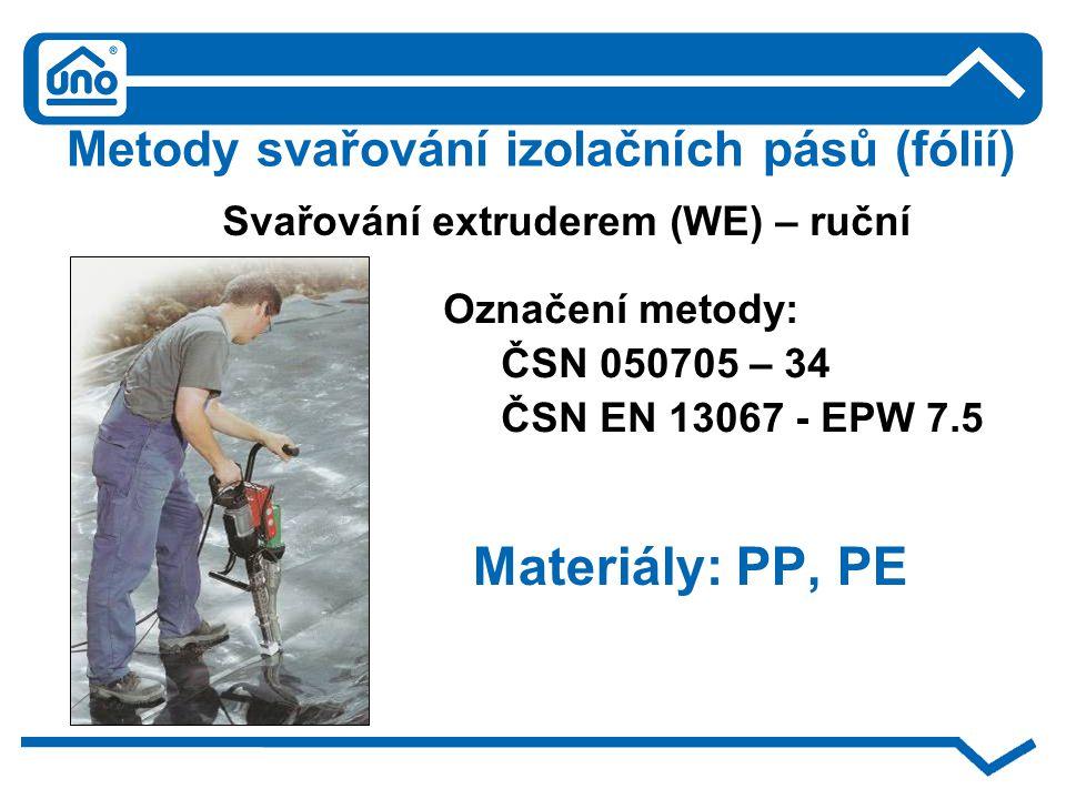 Metody svařování izolačních pásů (fólií) Materiály: PP, PE Svařování extruderem (WE) – ruční Označení metody: ČSN 050705 – 34 ČSN EN 13067 - EPW 7.5