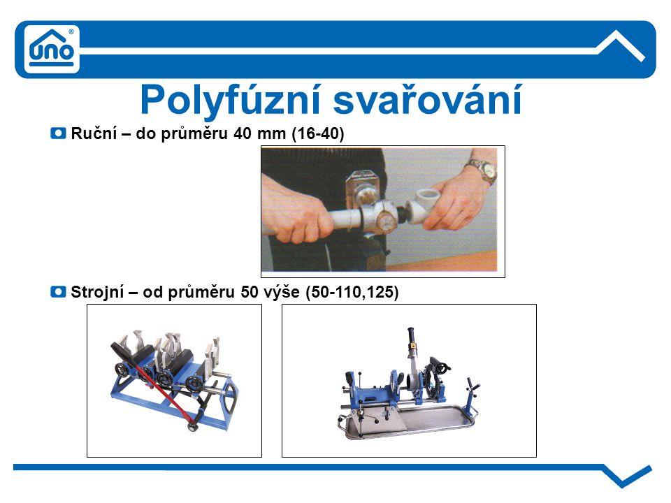 Polyfúzní svařování Typy polyfúzního svařování: Typ A – neprovádí se kalibrace vnějšího povrchu trubky, pouze chemické očištění Typ B – kalibrace vnějšího povrchu trubky v délce ohřevu, vč.