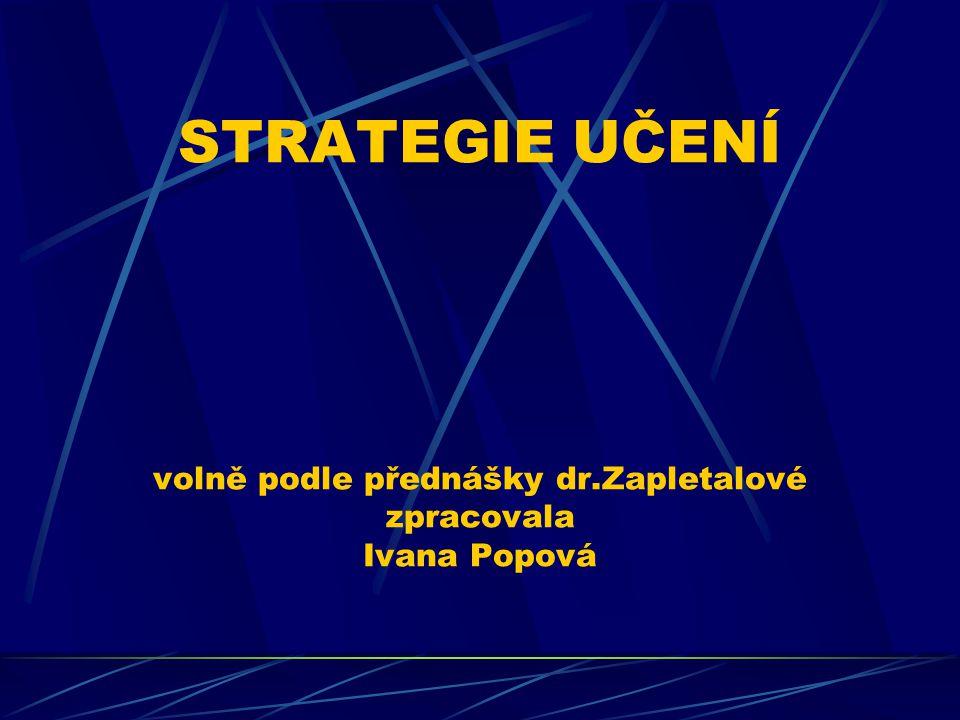 STRATEGIE UČENÍ volně podle přednášky dr.Zapletalové zpracovala Ivana Popová