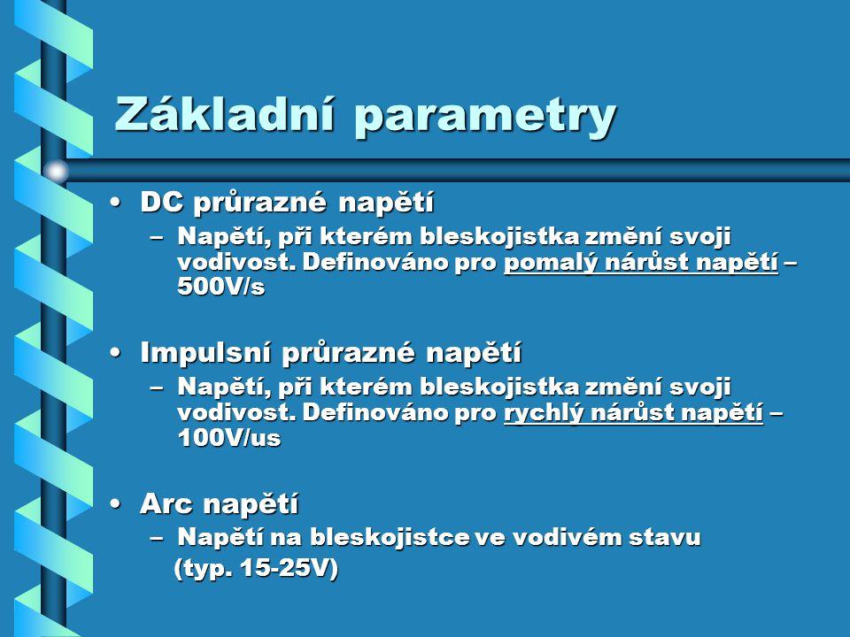 Základní parametry DC průrazné napětíDC průrazné napětí –Napětí, při kterém bleskojistka změní svoji vodivost.