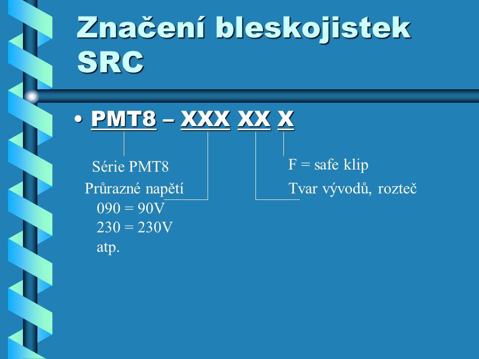 Značení bleskojistek SRC PMT8 – XXX XX XPMT8 – XXX XX X Série PMT8 Průrazné napětí 090 = 90V 230 = 230V atp.