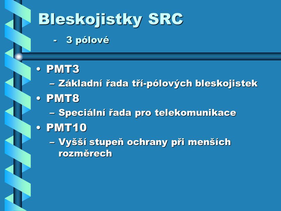 Bleskojistky SRC - 3 pólové PMT3PMT3 –Základní řada tří-pólových bleskojistek PMT8PMT8 –Speciální řada pro telekomunikace PMT10PMT10 –Vyšší stupeň ochrany při menších rozměrech