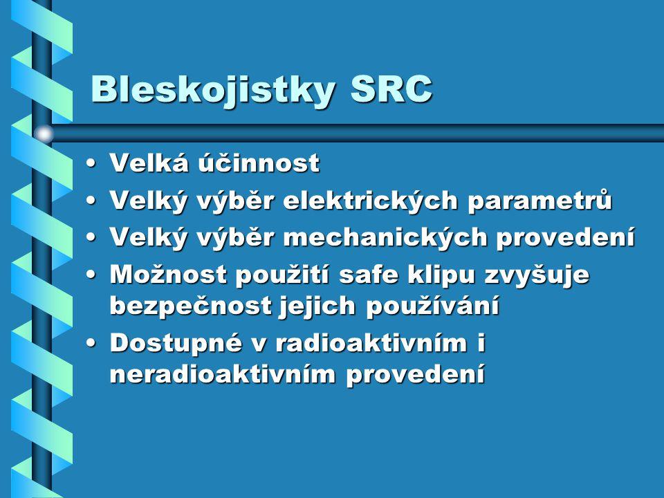 Bleskojistky SRC Velká účinnostVelká účinnost Velký výběr elektrických parametrůVelký výběr elektrických parametrů Velký výběr mechanických provedeníVelký výběr mechanických provedení Možnost použití safe klipu zvyšuje bezpečnost jejich používáníMožnost použití safe klipu zvyšuje bezpečnost jejich používání Dostupné v radioaktivním i neradioaktivním provedeníDostupné v radioaktivním i neradioaktivním provedení