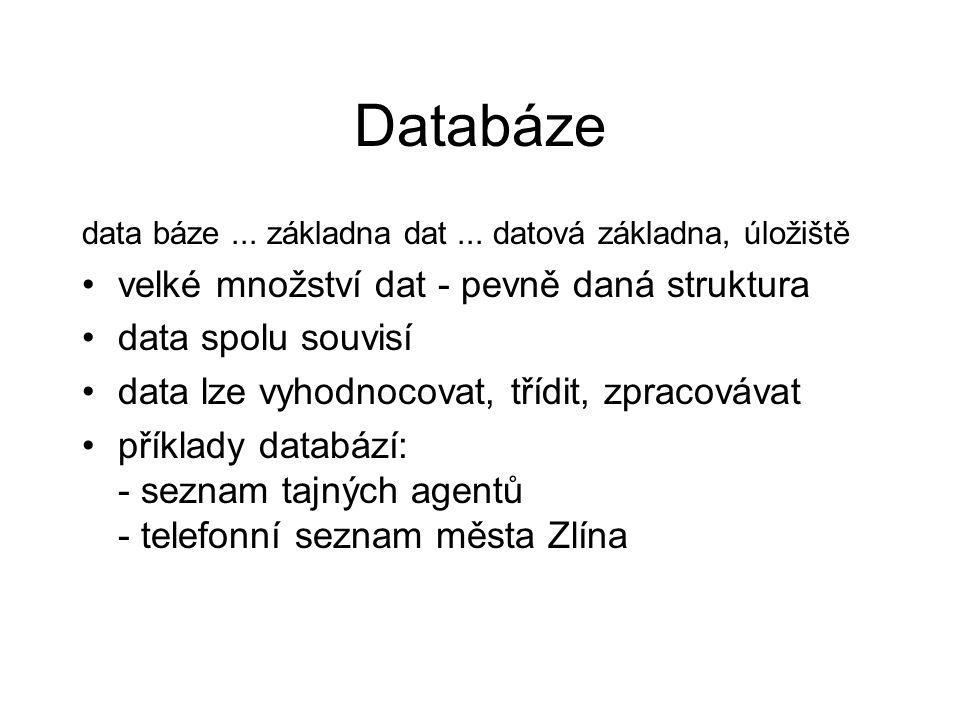 Databáze data báze... základna dat... datová základna, úložiště velké množství dat - pevně daná struktura data spolu souvisí data lze vyhodnocovat, tř