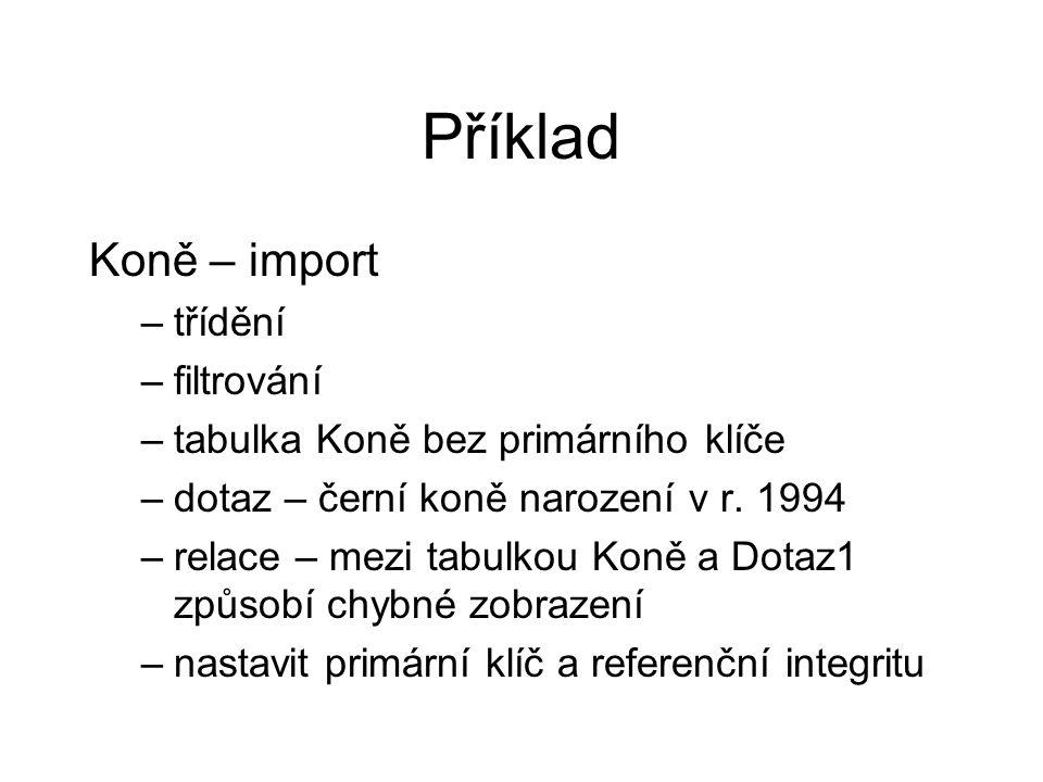 Příklad Koně – import –třídění –filtrování –tabulka Koně bez primárního klíče –dotaz – černí koně narození v r.