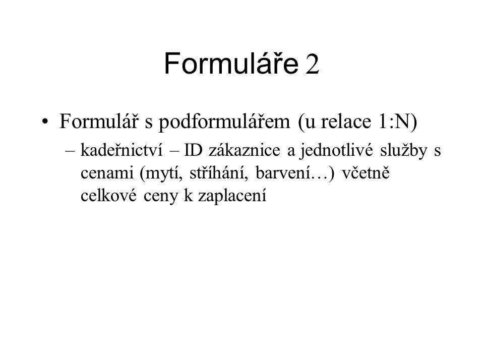 Formuláře 2 Formulář s podformulářem (u relace 1:N) –kadeřnictví – ID zákaznice a jednotlivé služby s cenami (mytí, stříhání, barvení…) včetně celkové