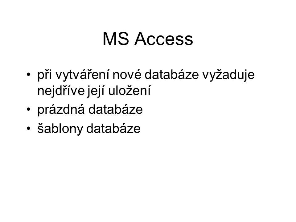 MS Access při vytváření nové databáze vyžaduje nejdříve její uložení prázdná databáze šablony databáze