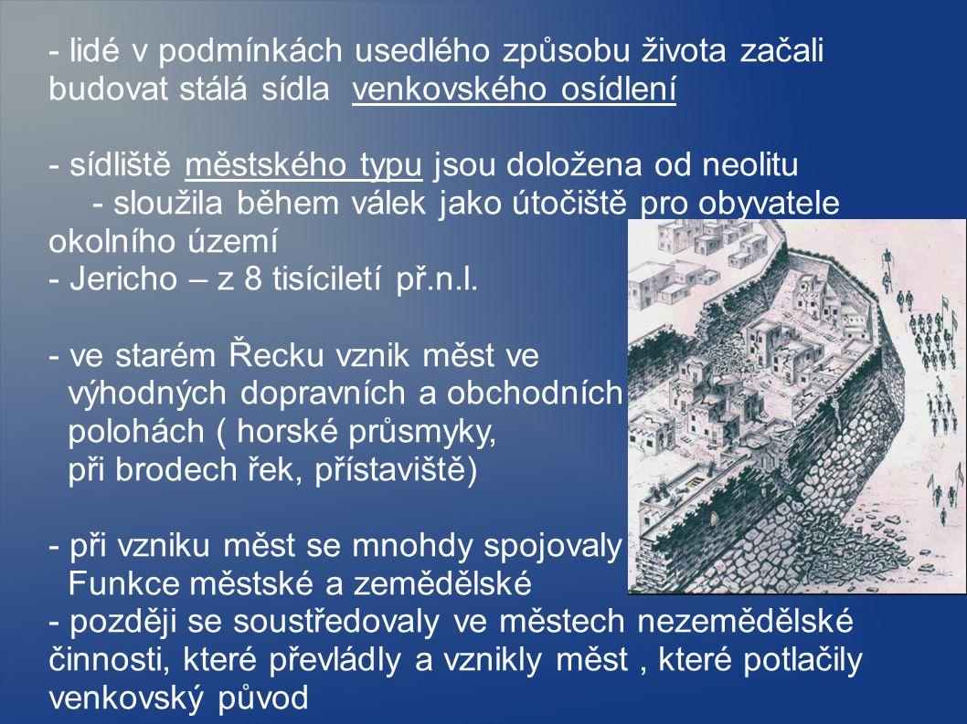 - lidé v podmínkách usedlého způsobu života začali budovat stálá sídla venkovského osídlení - sídliště městského typu jsou doložena od neolitu - sloužila během válek jako útočiště pro obyvatele okolního území - Jericho – z 8 tisíciletí př.n.l.