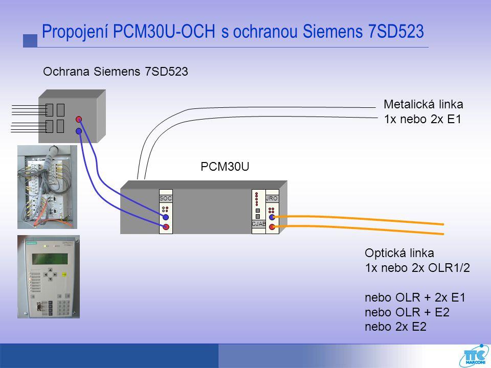 Propojení PCM30U-OCH s ochranou Siemens 7SD523 Metalická linka 1x nebo 2x E1 SOCJRO CJAB Ochrana Siemens 7SD523 PCM30U Optická linka 1x nebo 2x OLR1/2