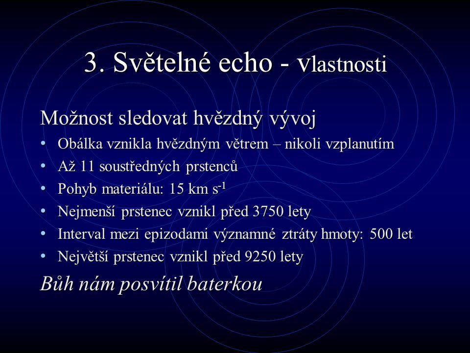 3. Světelné echo - v lastnosti Možnost sledovat hvězdný vývoj Obálka vznikla hvězdným větrem – nikoli vzplanutím Obálka vznikla hvězdným větrem – niko