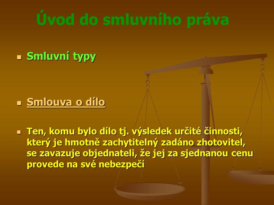 Úvod do smluvního práva Smluvní typy Smluvní typy Smlouva o dílo Smlouva o dílo Smlouva o dílo Smlouva o dílo Ten, komu bylo dílo tj.