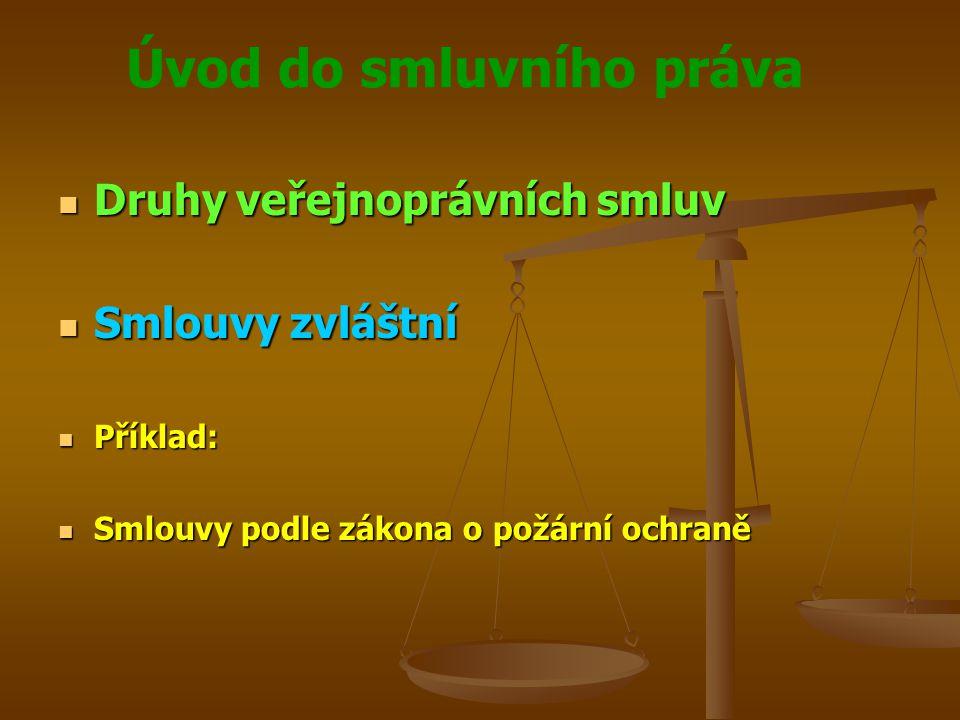 Úvod do smluvního práva Druhy veřejnoprávních smluv Druhy veřejnoprávních smluv Smlouvy zvláštní Smlouvy zvláštní Příklad: Příklad: Smlouvy podle zákona o požární ochraně Smlouvy podle zákona o požární ochraně