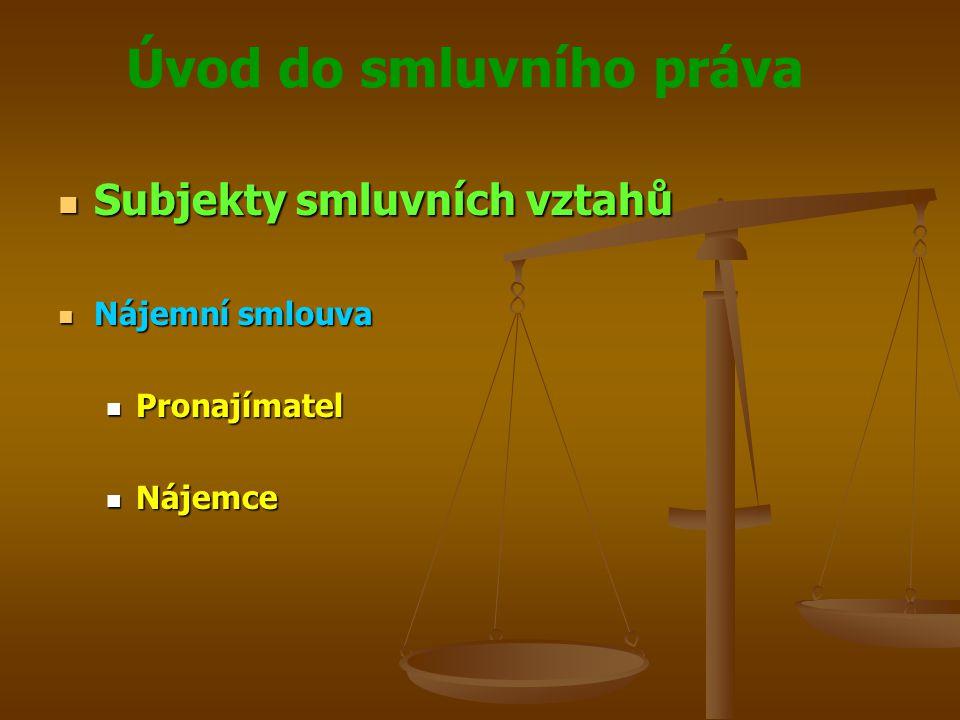 Úvod do smluvního práva Subjekty smluvních vztahů Subjekty smluvních vztahů Nájemní smlouva Nájemní smlouva Pronajímatel Pronajímatel Nájemce Nájemce