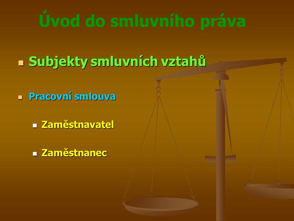 Úvod do smluvního práva Subjekty smluvních vztahů Subjekty smluvních vztahů Pracovní smlouva Pracovní smlouva Zaměstnavatel Zaměstnavatel Zaměstnanec Zaměstnanec