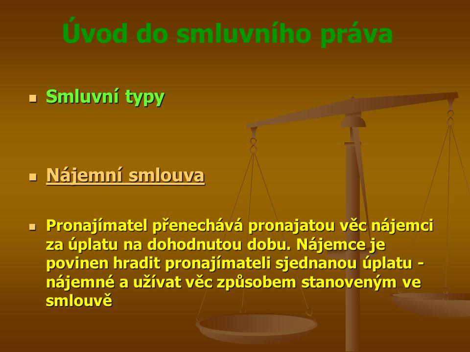 Úvod do smluvního práva Smluvní typy Smluvní typy Nájemní smlouva Nájemní smlouva Nájemní smlouva Nájemní smlouva Pronajímatel přenechává pronajatou věc nájemci za úplatu na dohodnutou dobu.