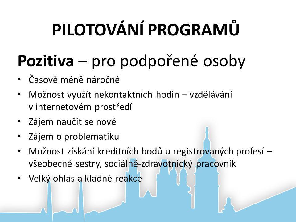 PILOTOVÁNÍ PROGRAMŮ Pozitiva – pro podpořené osoby Časově méně náročné Možnost využít nekontaktních hodin – vzdělávání v internetovém prostředí Zájem